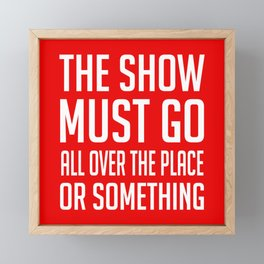 The Show Must Go All Over The Place Framed Mini Art Print