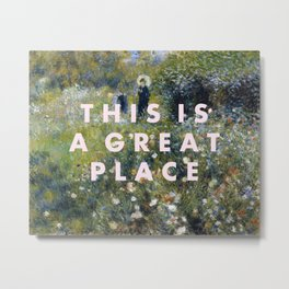 THIS IS A GREAT PLACE Metal Print