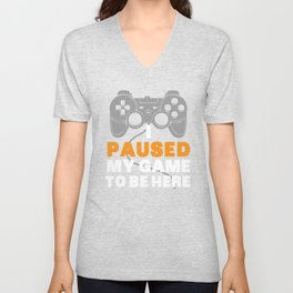 I Paused My Game To Be Here   Gamer Video Games Unisex V-Neck
