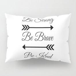 Strong Brave Kind Pillow Sham