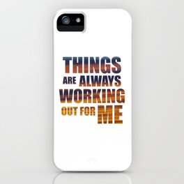 Things Are Always Working Out For Me iPhone Case