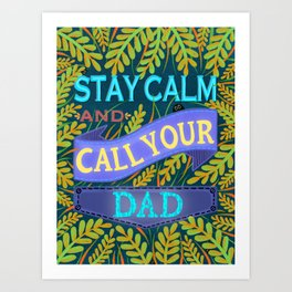 Stay calm and call your dad / Father's Day // love papa Art Print