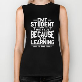 EMT Student I Don't Have A life So I Can Save Yours T-Shirt Biker Tank