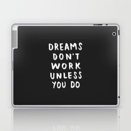 Dreams Don't Work Unless You Do - Black & White Typography 01 Laptop & iPad Skin