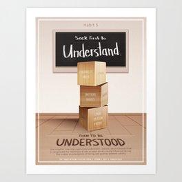 Habit 5 - Seek First To Understand, Then To Be Understood Art Print