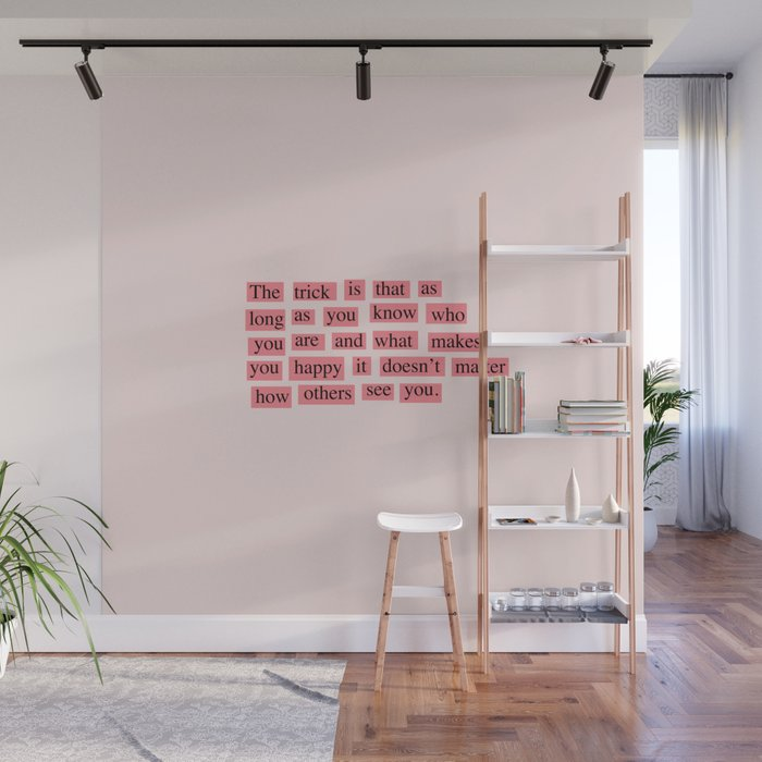 The trick is as long as you know who you are and what makes you happy... Wall Mural