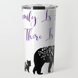 Family Is All There Is Bears Gift Travel Mug