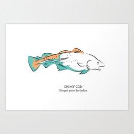 oh my cod Art Print