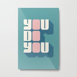 You Do You (2) Metal Print