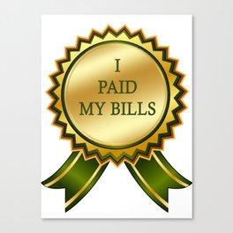 I Paid my Bills Canvas Print