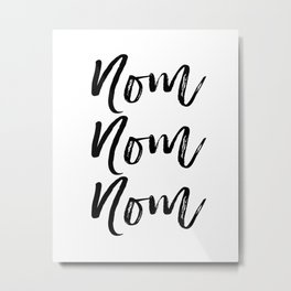 Kitchen Art Print, Nom Nom Nom, Black and White, Printable Art, Motivational, Instant Download Metal Print