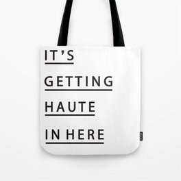 IT'S GETTING HAUTE IN HERE Tote Bag