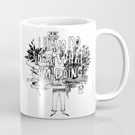 I Have No Idea What I'm Doing Coffee Mug