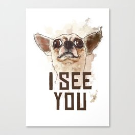 Funny Chihuahua illustration, I see you Canvas Print