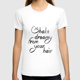 Shake dreamy from your hair T-shirt