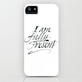 I am fully present iPhone Case