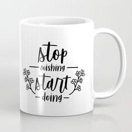 Stop Wishing Start Doing Inspiration Quote Art  Coffee Mug