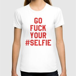 GO FUCK YOUR SELFIE (Red) T-shirt