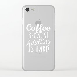 Coffee Because Adulting is Hard (Black & White) Clear iPhone Case
