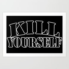 kill yourself Art Print
