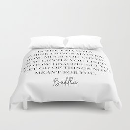 In the End Only Three Things Matter... -Buddha Quote Duvet Cover