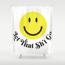 Let That Sh*t Go Shower Curtain