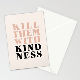KILL THEM WITH KINDNESS Stationery Cards