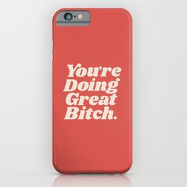 You're Doing Great Bitch iPhone Case