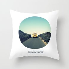 A story that doesn't begin is a story that never ends Throw Pillow