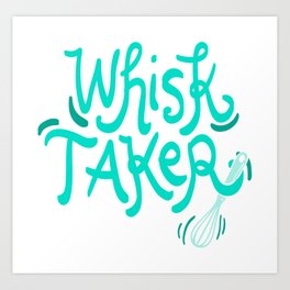 The Whisk Taker! - Gift Art Print