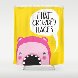 I hate crowded places! Shower Curtain