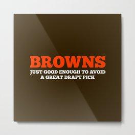 Browns Just Good Enough Metal Print