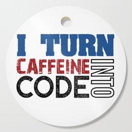 I turn caffeine into code Cutting Board