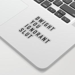 Dwight You Ignorant Slut - the Office Sticker