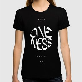 Only oneness there is T-shirt