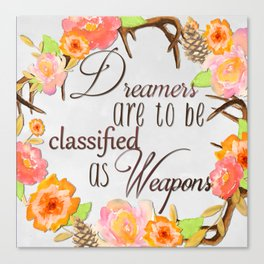 Dreamers Are to be Classified as Weapons Canvas Print