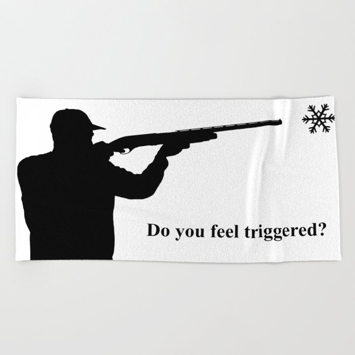 Do you feel triggered? Beach Towel