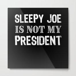 Sleepy Joe is not my President Metal Print