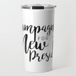 Champagning for a New President Travel Mug