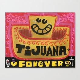Tijuana FOREVER Canvas Print