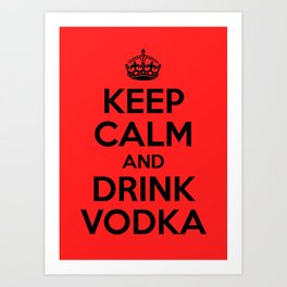 Keep Calm and Drink Vodka Art Print