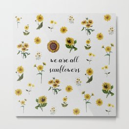 We Are All Sunflowers Metal Print