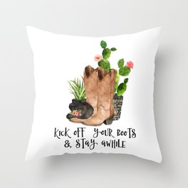 Kick Off Your Boots & Stay Awhile Throw Pillow