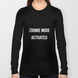 Zoomie Mode Activated Design Long Sleeve T-shirt