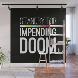 Standby for impending doom... Wall Mural