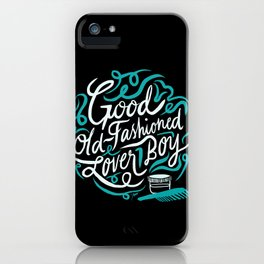 Good Old-Fashioned Lover Boy iPhone Case