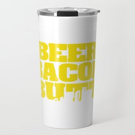 Nice Beer Bacon Butt Stuff T-shirt made for Alcohol Bacon Strips Ass Lover Let's Stuff our stomach! Travel Mug