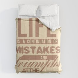 Life Is A Continuation of Mistakes and Triumphs All At The Same Time Comforters
