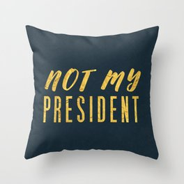 Not My President 1.0 - Gold on Navy #resistance Throw Pillow