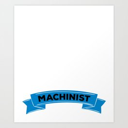 An Engineer with Common Sense is called a Machinist Art Print